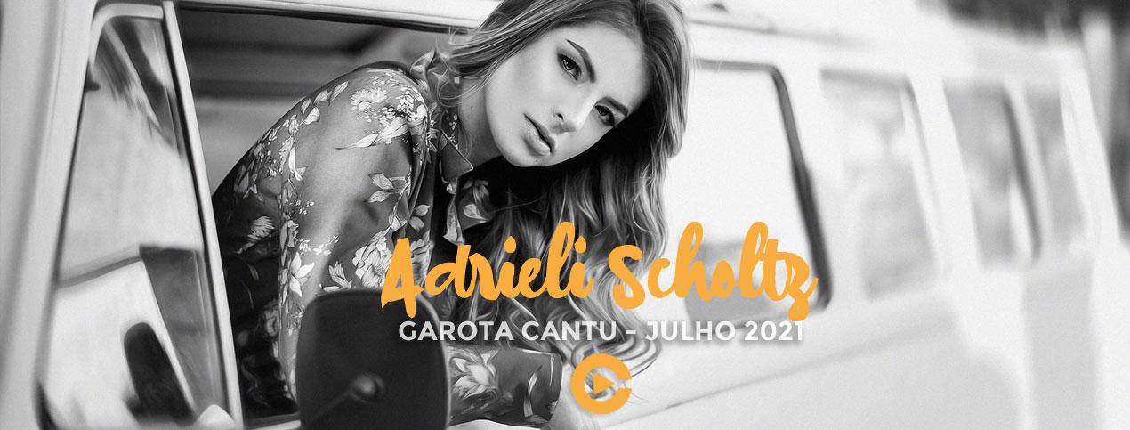 Adrieli Scholtz - Garota Cantu - Julho 2021